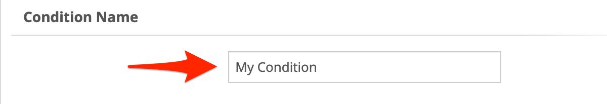 Enter a descriptive Condition Name.